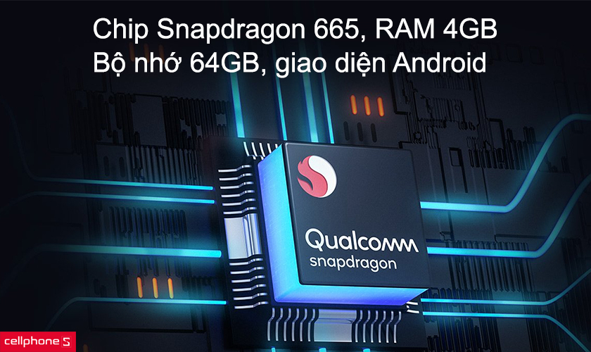 Chip Snapdragon 665, RAM 4GB, bộ nhớ 64GB, giao diện Android